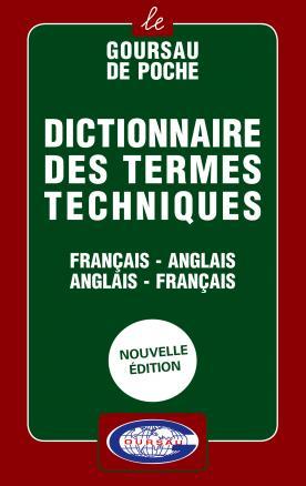 dictionnaire des termes techniques anglais fran ais fran ais anglais editions henri goursau. Black Bedroom Furniture Sets. Home Design Ideas